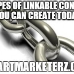 3 Types Of Linkable Content You Can Create Today