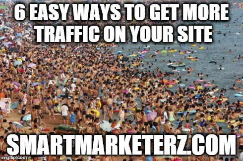 6 Easy Ways to Get More Traffic on Your Site