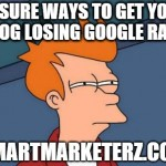 15 Sure Ways to Get Your Blog Losing Google Rank