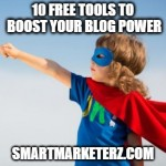 10 Free Tools to Boost Your Blog Power