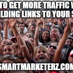 How to Get More Traffic While Building Links to Your Site